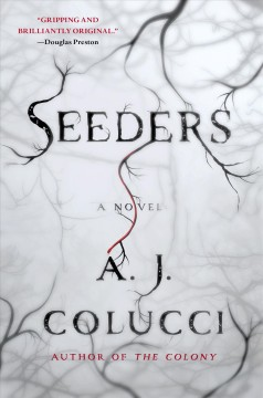 Seeders : a novel - A. J. Colucci.