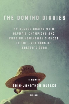 Domino Diaries : My Decade Boxing With Olympic Champions and Chasing Hemingway's Ghost in the Last Days of Castro's Cuba