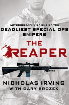 The Reaper : autobiography of one of the deadliest Special Ops snipers / Nicholas Irving ; with Gary Brozek. - Nicholas Irving ; with Gary Brozek.
