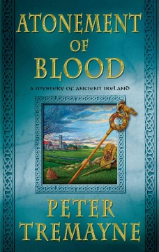 Atonement of blood : a mystery of ancient Ireland - Peter Tremayne.