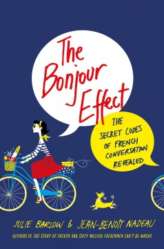 Bonjour Effect : The Secret Codes of French Conversation Revealed
