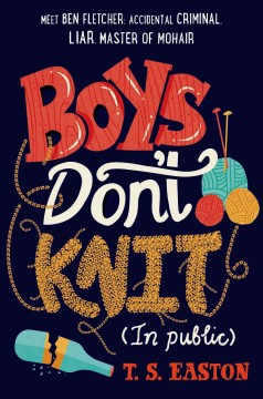 Boys don't knit : (in public) / T. S. Easton. - T. S. Easton.