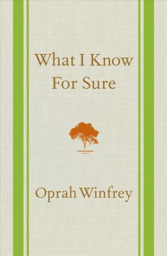 What I know for sure - Oprah Winfrey.
