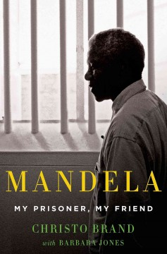 Mandela : my prisoner, my friend - Christo Brand, with Barbara Jones.