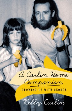 Carlin Home Companion : Growing Up With George