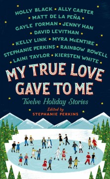 My true love gave to me : twelve holiday stories - edited and with a story by Stephanie Perkins.