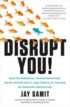 Disrupt you! : master personal transformation, seize opportunity, and thrive in the era of endless innovation / Jay Samit.