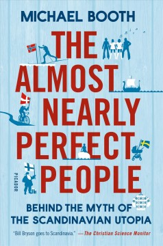 The almost nearly perfect people : behind the myth of the Scandinavian utopia / Michael Booth. - Michael Booth.