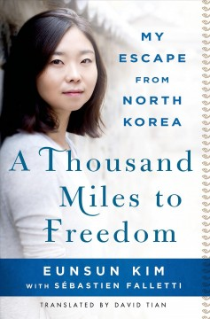 Thousand Miles to Freedom : The Story of a North Korean Defector