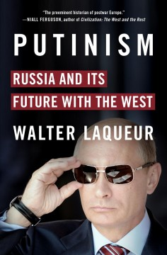 Putinism : Russia and its future with the West / Walter Laqueur. - Walter Laqueur.