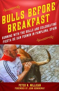 Bulls before breakfast : running with the bulls and celebrating fiesta de San Fermín in Pamplona, Spain / Peter N. Milligan ; foreword by John Hemingway. - Peter N. Milligan ; foreword by John Hemingway.