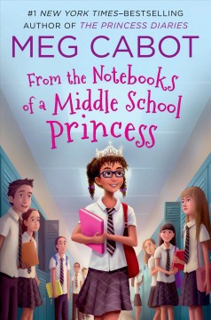 From the notebooks of a middle school princess /  written & illustrated by Meg Cabot. - written & illustrated by Meg Cabot.