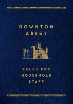 Downton Abbey : Rules for Household Staff