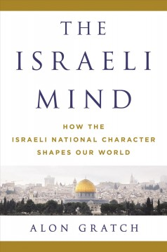 Israeli Mind : How the Israeli National Character Shapes Our World