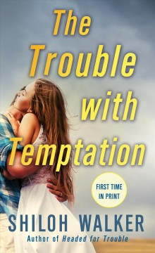 The trouble with temptation /  Shiloh Walker.