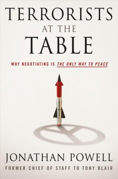Terrorists at the table : why negotiating is the only way to peace / Jonathan Powell. - Jonathan Powell.