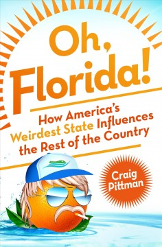 Oh, Florida! : How America's Weirdest State Influences the Rest of the Country