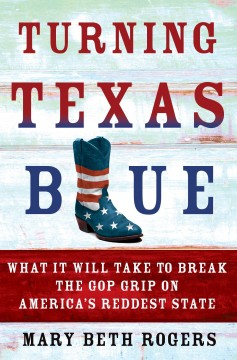 Turning Texas Blue : How to Break the Gop's Grip on America's Reddest State