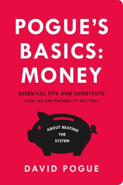 Pogue's Basics Money : Essential Tips and Shortcuts (That No One Bothers to Tell You) About Beating the System