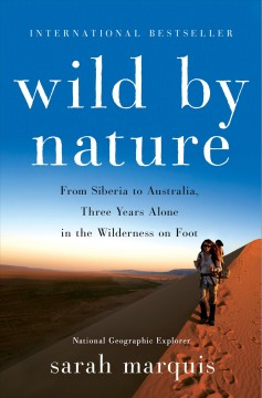 Wild by nature : from Siberia to Australia, three years alone in the wilderness on foot / Sarah Marquis. - Sarah Marquis.
