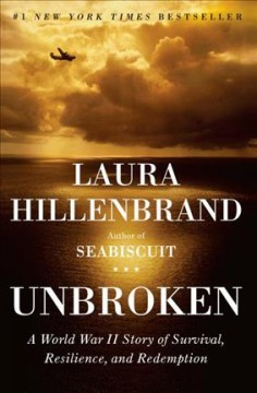 Unbroken : a World War II story of survival, resilience, and redemption - Laura Hillenbrand.