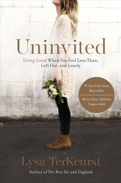 Uninvited : Living Loved When You Feel Less Than, Left Out, and Lonely