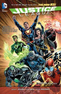 Justice League Vol. 5, Forever Heroes - Geoff Johns, writer ; Ivan Reis [and 12 others], artists ; Rod Reis [and 3 others], colorists ; Nick J. Napolitano, Dezi Sienty, letterers ; Ivan Reis, Joe Prado & Rod Reis, original series & collection cover artists.