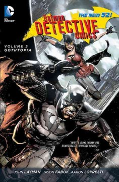 Batman detective comics Volume 5, Gothtopia /  John Layman, Brad Meltzer, Gregg Hurwitz, Peter J. Tomasi, Francesco Francavilla, Mike W. Barr, Scott Snyder, writers ; Jason Fabok, Aaron Lopresti, Art Thibert, Jorge Lucas, Bryan Hitch, Neal Adams, Ian Bertram, Francesco Francavilla, Guillem March, Sean Murphy, artists ; Tomeu Morey, Dave McCaig, Blond, David Baron, John Kalisz, Dave Stewart, Francesco Francavilla, Matt Hollingsworth, colorists ; Jared K. Fletcher, Chris Eliopoulos, Dave Sharpe, Sal Cipriano, Carlos M. Mangual, Steve Wands, letterer. - John Layman, Brad Meltzer, Gregg Hurwitz, Peter J. Tomasi, Francesco Francavilla, Mike W. Barr, Scott Snyder, writers ; Jason Fabok, Aaron Lopresti, Art Thibert, Jorge Lucas, Bryan Hitch, Neal Adams, Ian Bertram, Francesco Francavilla, Guillem March, Sean Murphy, artists ; Tomeu Morey, Dave McCaig, Blond, David Baron, John Kalisz, Dave Stewart, Francesco Francavilla, Matt Hollingsworth, colorists ; Jared K. Fletcher, Chris Eliopoulos, Dave Sharpe, Sal Cipriano, Carlos M. Mangual, Steve Wands, letterer.