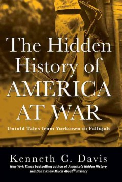 Hidden History of America at War : Untold Tales from Yorktown to Fallujah