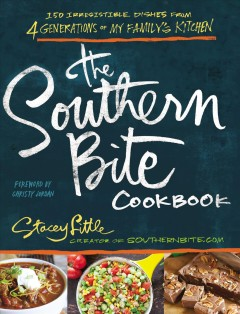 Southern Bite Cookbook : More Than 150 Irresistible Dishes from 4 Generations of My Family's Kitchen