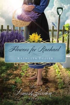 Flowers for Rachael : an Amish garden novella - Kathleen Fuller.