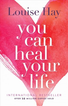 You can heal your life. Louise L Hay.