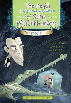 The death (and further adventures) of Silas Winterbottom the body thief / by Stephen M. Giles. - by Stephen M. Giles.