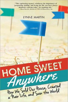Home sweet anywhere : how we sold our house, created a new life, and saw the world / Lynne Martin. - Lynne Martin.