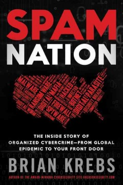 Spam nation : the inside story of organized cybercrime--from global epidemic to your front door - Brian Krebs.