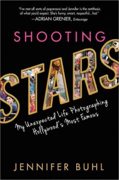 Shooting stars : my unexpected life photographing Hollywood's most famous - Jennifer Buhl.