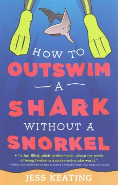 How to outswim a shark without a snorkel /  Jess Keating. - Jess Keating.