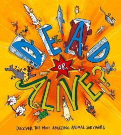 Dead or alive? /  Clive Gifford ; illustrated by Sarah Horne. - Clive Gifford ; illustrated by Sarah Horne.