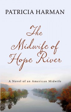 The midwife of Hope River /  Patricia Harman. - Patricia Harman.