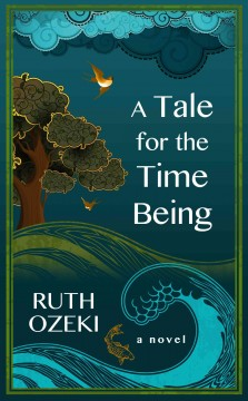 A tale for the time being - Ruth Ozeki.