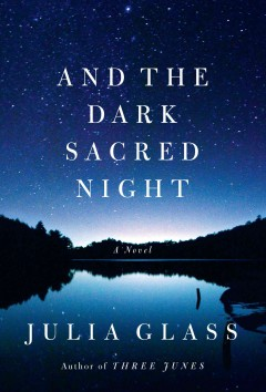 And the dark sacred night - Julia Glass.