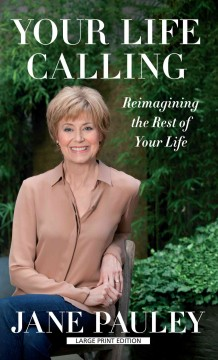 Your life calling : reimagining the rest of your life - by Jane Pauley.
