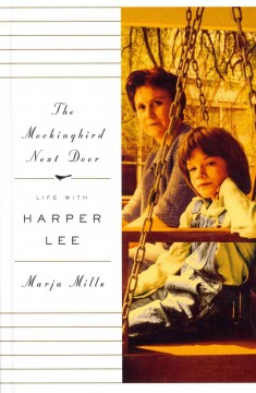 The mockingbird next door : life with Harper Lee - Marja Mills.