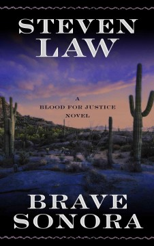 Brave sonora : a blood for justice novel - Steven Law.