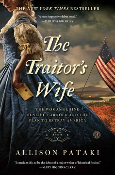 The traitor's wife : the woman behind Benedict Arnold and the plan to betray America - by Allison Pataki.