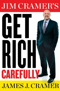 Jim Cramer's get rich carefully - by James J. Cramer.