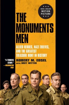 The monuments men : Allied heroes, Nazi thieves, and the greatest treasure hunt in history - by Robert M. Edsel with Bret Witter.