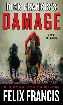Dick Francis's Damage - by Felix Francis.