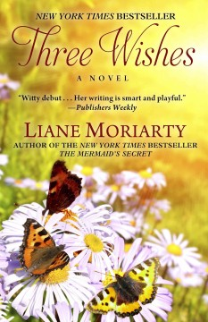 Three wishes - Liane Moriarty.