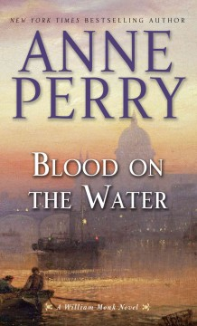 Blood on the water : a William Monk novel - Anne Perry.